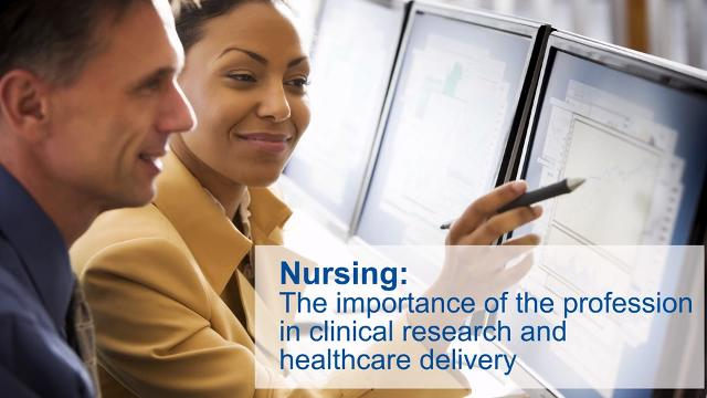 Nursing: The importance of the profession in clinical research and healthcare delivery