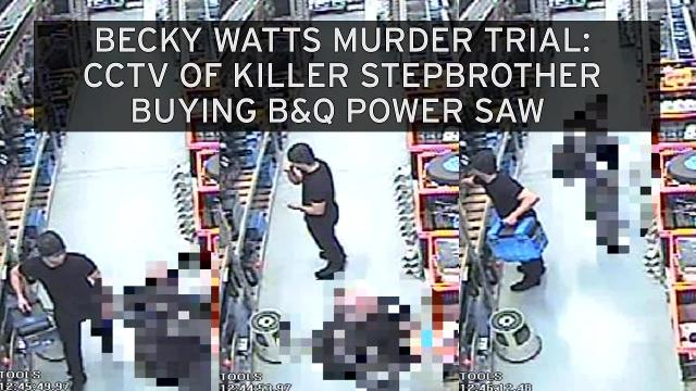 Becky Watts murder trial: Chilling CCTV shows killer stepbrother buying B&Q circular power saw