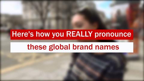 How you REALLY pronounce these global brand names