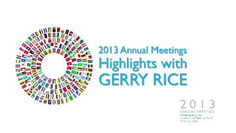 2013 Annual Meetings Highlights with Gerry Rice