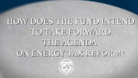 IMF Moving Forward on Energy Tax Reform