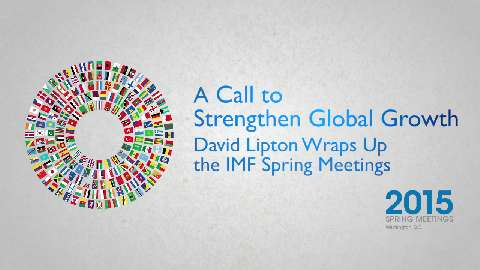 A Call to Strengthen Global Growth: David Lipton Wraps Up the IMF Spring Meetings