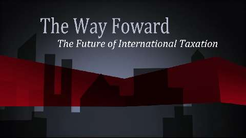 The Way Forward: The Future of International Taxation