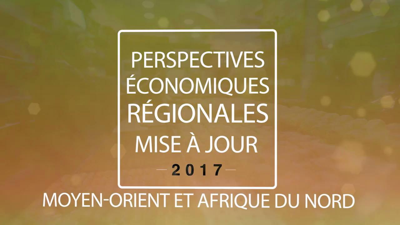 Moyen-Orient et Afrique du Nord: Mise à jour en 2017 des perspectives économiques régionales