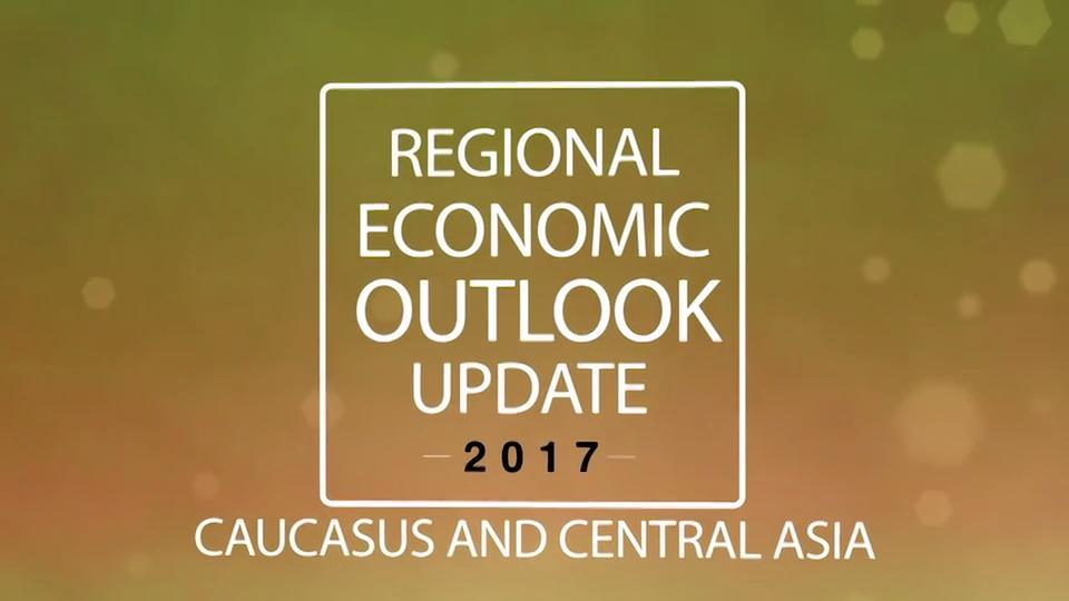 Caucasus and Central Asia Regional Outlook, May 2017