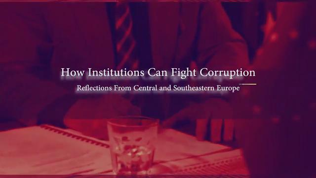 How Institutions Can Fight Corruption: Reflections from Central, Eastern and Southeastern Europe