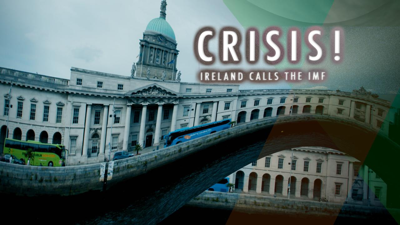 Crisis! Ireland Calls the IMF