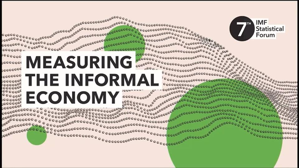 7th IMF Statistical Forum: Session I: Definition and Scope of the Informal Economy (Part 1)