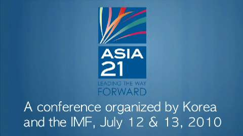 Asia 21: A Conference Organized by Korea and the IMF, July 12-13, 2010