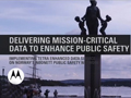 Delivering Mission-Critical Data to Enhance Public Safety