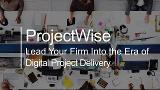 ProjectWise - Lead Your Firm Into the Era of Digital Project Delivery